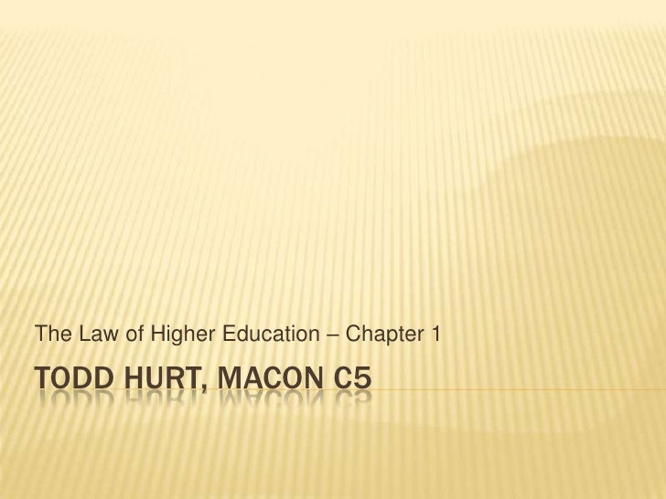 Todd Hurt, Macon C5<br />The Law of Higher Education – Chapter 1<br />