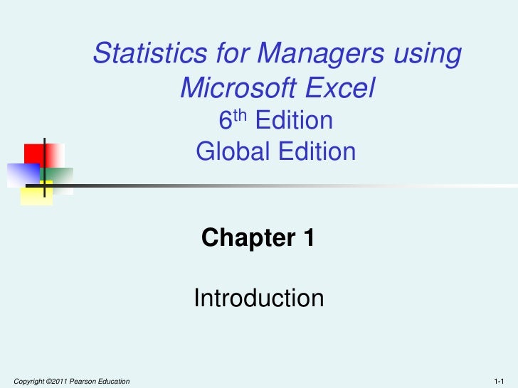 Copyright ©2011 Pearson Education<br />1-1<br />1-1<br />1-1<br />Statistics for Managers using Microsoft Excel6th Edition...