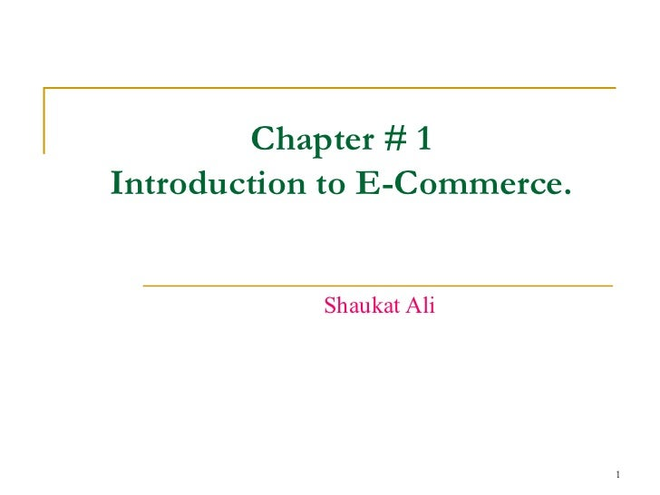 Chapter # 1 Introduction to E-Commerce. Shaukat Ali