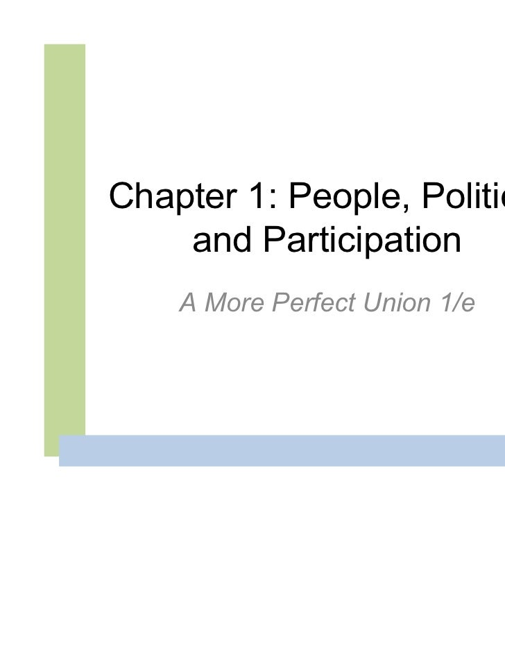 Chapter 1: People, Politics,    and Participation    A More Perfect Union 1/e