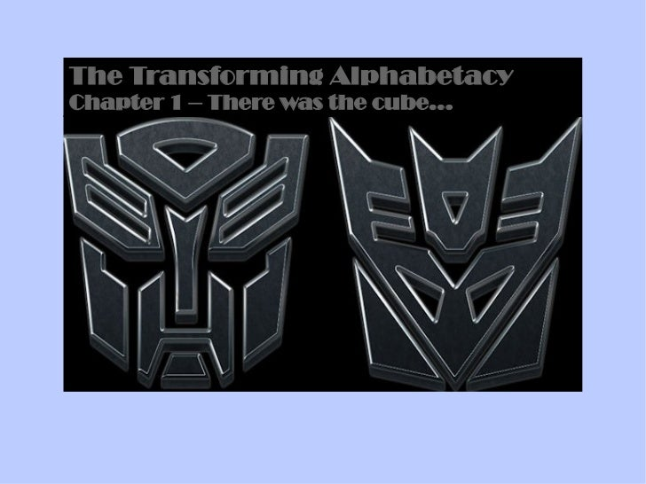 The Transforming AlphabetacyChapter 1 – There was the cube...