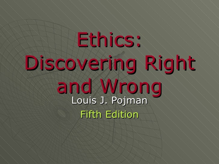 Ethics: Discovering Right and Wrong Louis J.  Pojman Fifth Edition
