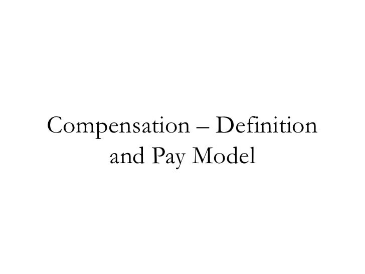 Compensation – Definition    and Pay Model