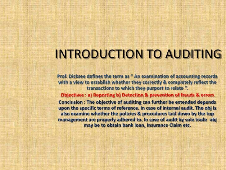 """INTRODUCTION TO AUDITINGProf. Dicksee defines the term as """" An examination of accounting recordswith a view to establish w..."""