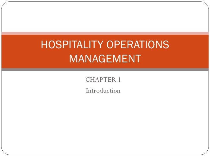 HOSPITALITY OPERATIONS    MANAGEMENT       CHAPTER 1       Introduction