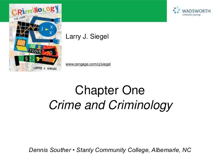 Larry J. Siegel            www.cengage.com/cj/siegel          Chapter One      Crime and CriminologyDennis Souther • Stanl...