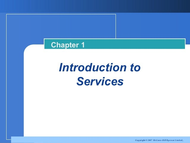 Chapter 1  Introduction to      Services                Copyright © 2007 McGraw-Hill Ryerson Limited.,