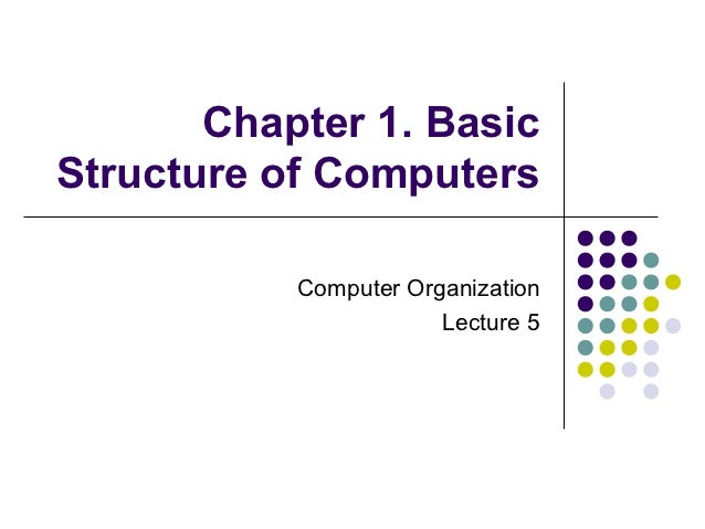Chapter 1. BasicStructure of Computers           Computer Organization                       Lecture 5