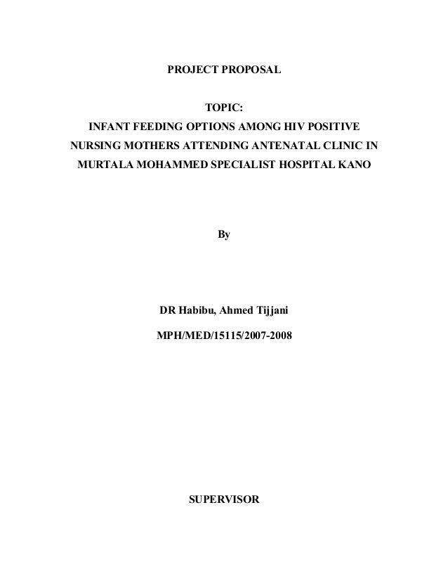 PROJECT PROPOSALTOPIC:INFANT FEEDING OPTIONS AMONG HIV POSITIVENURSING MOTHERS ATTENDING ANTENATAL CLINIC INMURTALA MOHAMM...