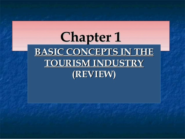 Chapter 1Chapter 1Chapter 1Chapter 1BASIC CONCEPTS IN THEBASIC CONCEPTS IN THETOURISM INDUSTRYTOURISM INDUSTRY(REVIEW)(REV...
