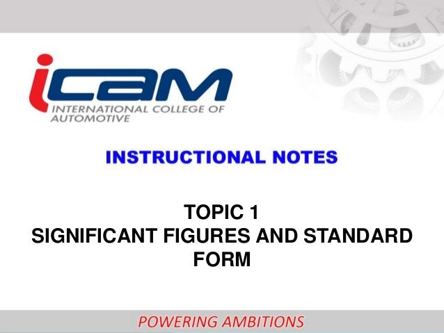 TOPIC 1 SIGNIFICANT FIGURES AND STANDARD FORM