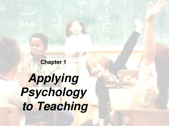 Chapter 1 Applying Psychology to Teaching