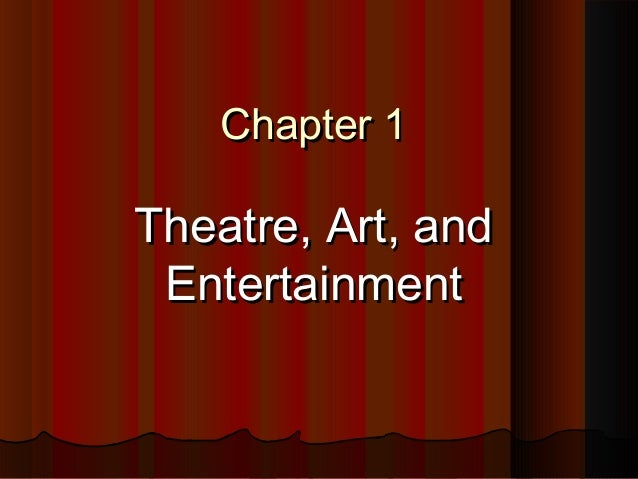 Chapter 1Chapter 1 Theatre, Art, andTheatre, Art, and EntertainmentEntertainment