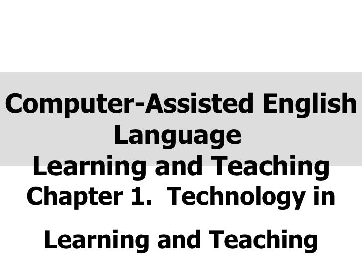 Chapter 1.  Technology in Learning and Teaching Computer-Assisted English Language  Learning and Teaching