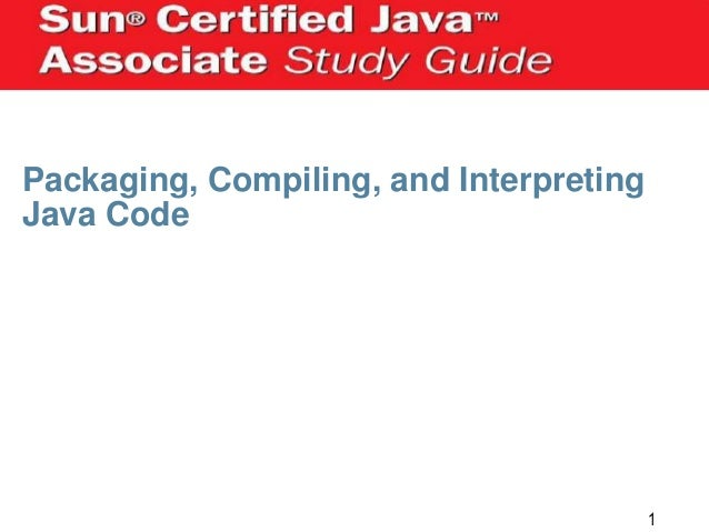 Packaging, Compiling, and Interpreting Java Code  1