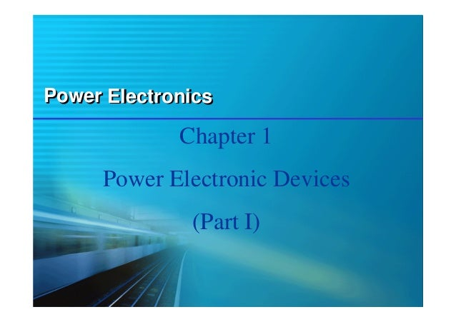 Power Electronics  Chapter 1 Power Electronic Devices (Part I)