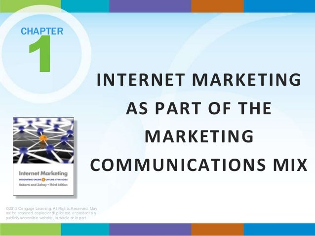 1  CHAPTER  INTERNET MARKETING AS PART OF THE MARKETING COMMUNICATIONS MIX  ©2013 Cengage Learning. All Rights Reserved. M...