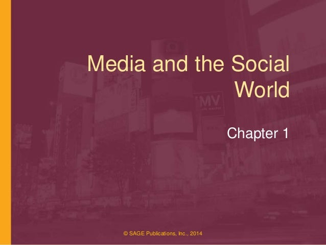 Media and the Social World Chapter 1  © SAGE Publications, Inc., 2014