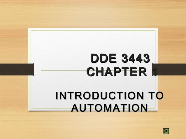 DDE 3443DDE 3443 CHAPTER 1CHAPTER 1 INTRODUCTION TOINTRODUCTION TO AUTOMATIONAUTOMATION 1