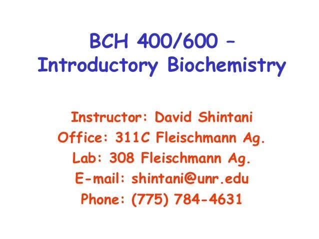 BCH 400/600 – Introductory Biochemistry Instructor: David Shintani Office: 311C Fleischmann Ag. Lab: 308 Fleischmann Ag. E...