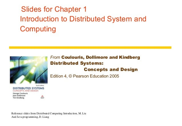 Slides for Chapter 1 Introduction to Distributed System and Computing From Coulouris, Dollimore and Kindberg Distributed S...