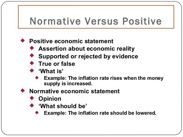 example of a positive and normative statement about the economy 16 positive versus normative economics 1) normative economic statements a) violate the law of ceteris paribus b) contain value judgments c) are usually irrational.