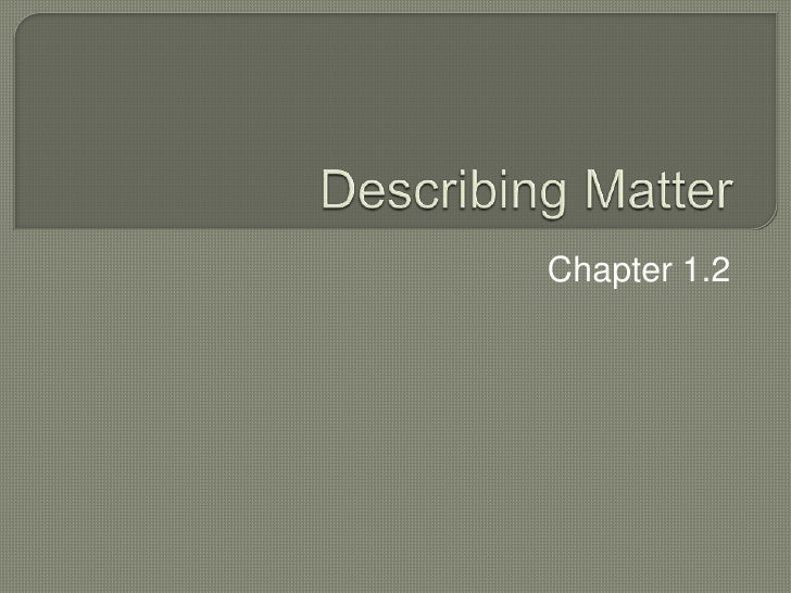 Applied Chapter 1.2 : Describing Matter