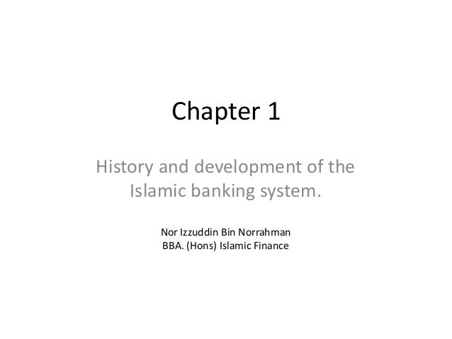 Chapter 1 History and development of the Islamic banking system. Nor Izzuddin Bin Norrahman BBA. (Hons) Islamic Finance