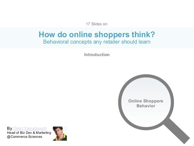 By Omri YacubovichHead of Biz Dev & Marketing@Commerce Sciences17 Slides on:How do online shoppers think?Behavioral concep...