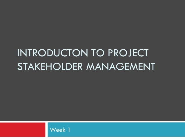 INTRODUCTON TO PROJECTSTAKEHOLDER MANAGEMENT     Week 1