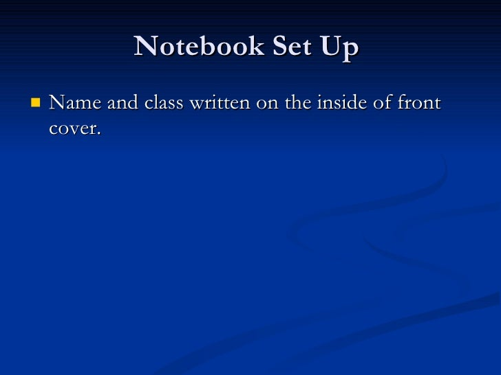 Notebook Set Up  <ul><li>Name and class written on the inside of front cover.  </li></ul>