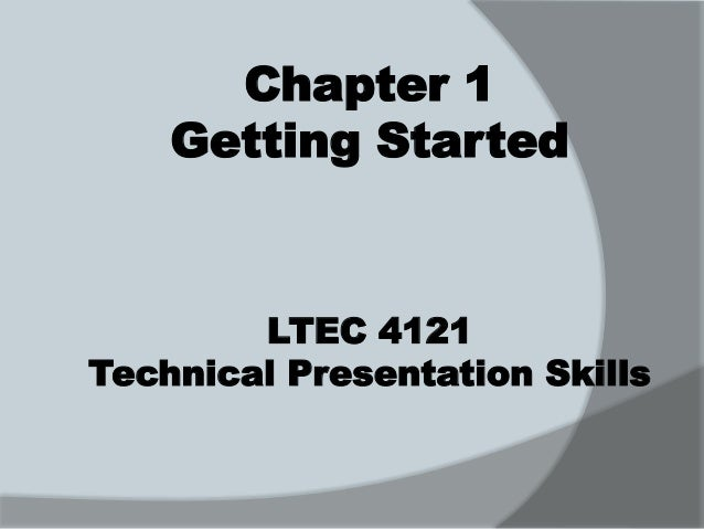 Chapter 1  Getting Started  LTEC 4121  Technical Presentation Skills