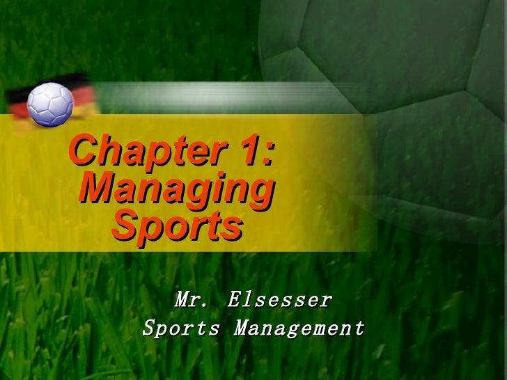 Chapter 1:  Managing Sports Mr. Elsesser Sports Management