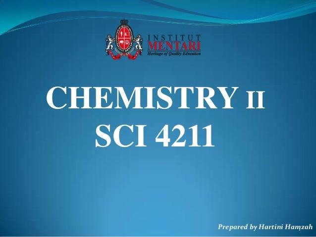 CHEMISTRY II SCI 4211 Prepared by Hartini Hamzah 1