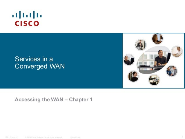 Services in a           Converged WAN           Accessing the WAN – Chapter 1ITE I Chapter 6   © 2006 Cisco Systems, Inc. ...