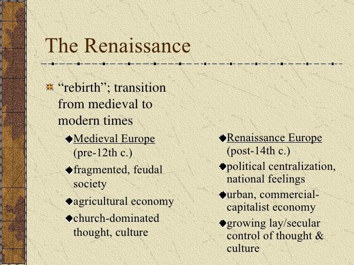 "The Renaissance <ul><li>"" rebirth""; transition from medieval to modern times </li></ul><ul><ul><li>Medieval Europe  (pre-1..."