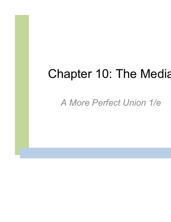 Chapter 10: The Media  A More Perfect Union 1/e
