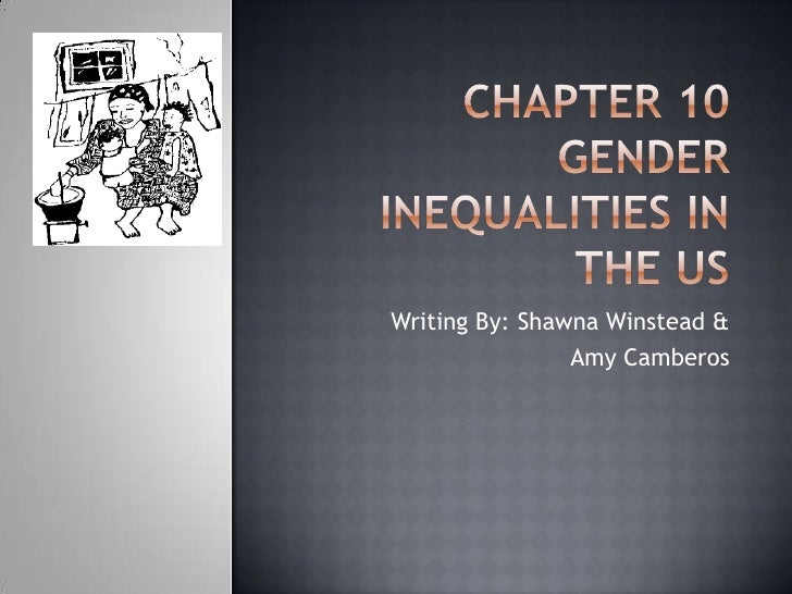Chapter 10Gender Inequalities in the US<br />Writing By: Shawna Winstead & <br />Amy Camberos<br />