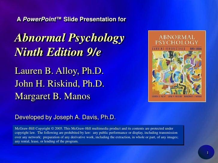1<br />A PowerPoint™ Slide Presentation for<br />Abnormal Psychology Ninth Edition 9/e<br />Lauren B. Alloy, Ph.D.<br />Jo...