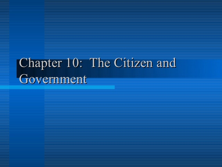 Chapter 10:  The Citizen and Government