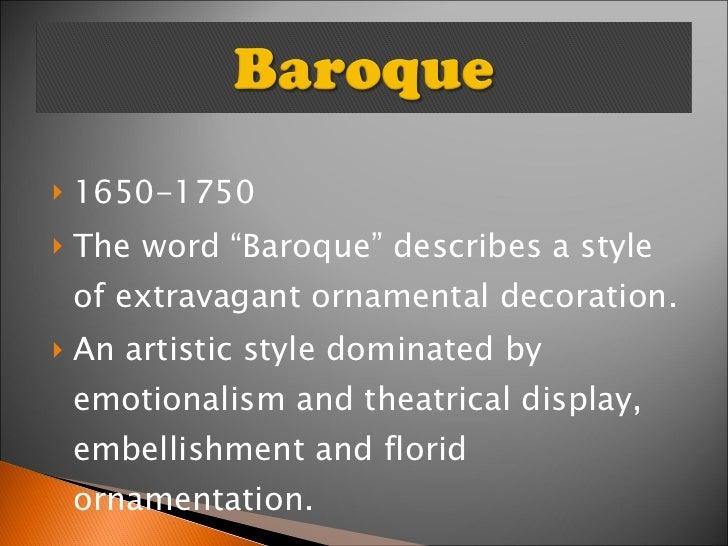 "<ul><li>1650-1750 </li></ul><ul><li>The word ""Baroque"" describes a style of extravagant ornamental decoration. </li></ul><..."