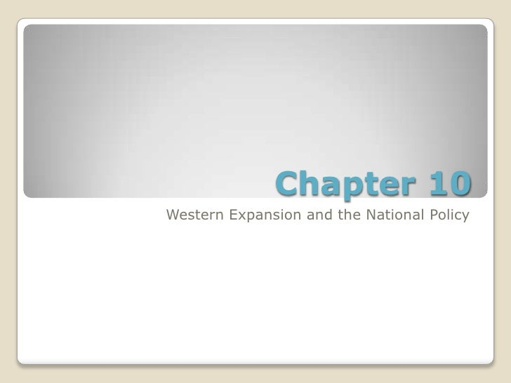 Chapter 10Western Expansion and the National Policy