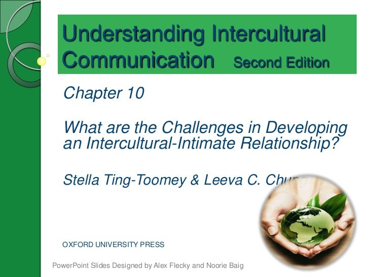 Understanding Intercultural  Communication Second Edition   Chapter 10   What are the Challenges in Developing   an Interc...