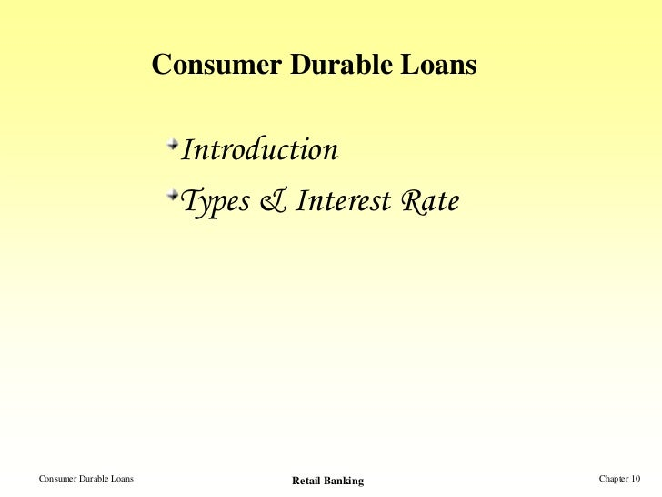 Consumer Durable Loans                          Introduction                          Types & Interest RateConsumer Durabl...