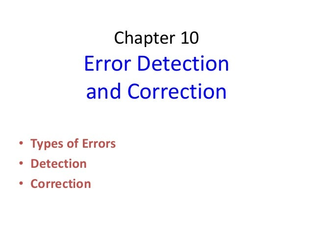 Chapter 10           Error Detection           and Correction• Types of Errors• Detection• Correction