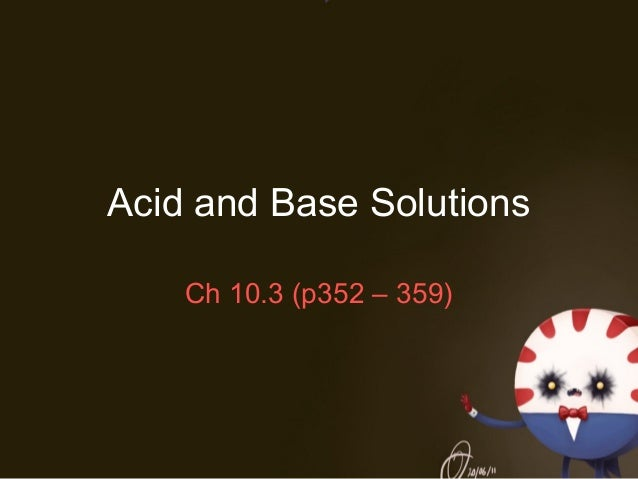 Acid and Base Solutions Ch 10.3 (p352 – 359)