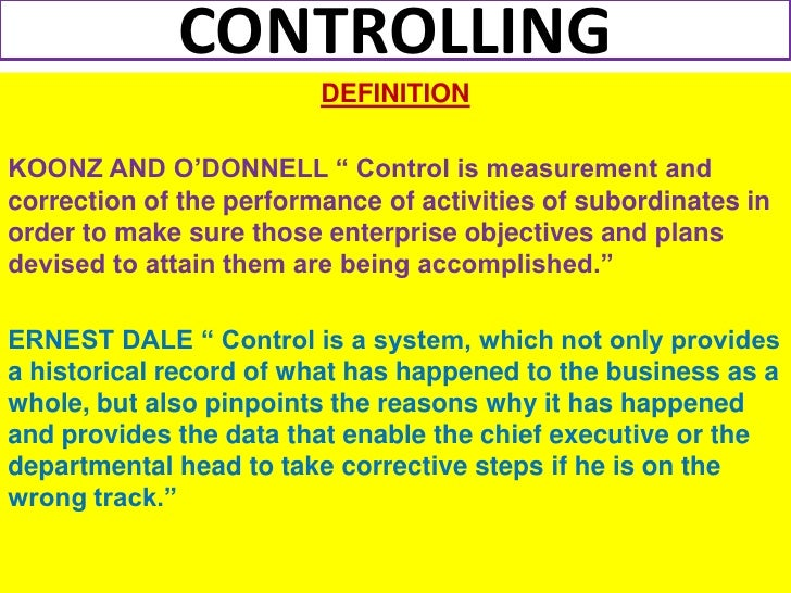 "CONTROLLING                         DEFINITIONKOONZ AND O'DONNELL "" Control is measurement andcorrection of the performanc..."