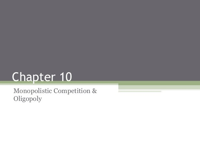 Chapter 10  monopolistic competition & oligopoly