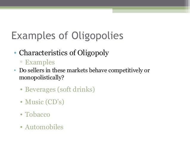 the main characteristics of an oligopoly In an oligopoly market structure, a few large firms dominate the market, and  of  buyers regarding the essential characteristics and qualities of goods they are.