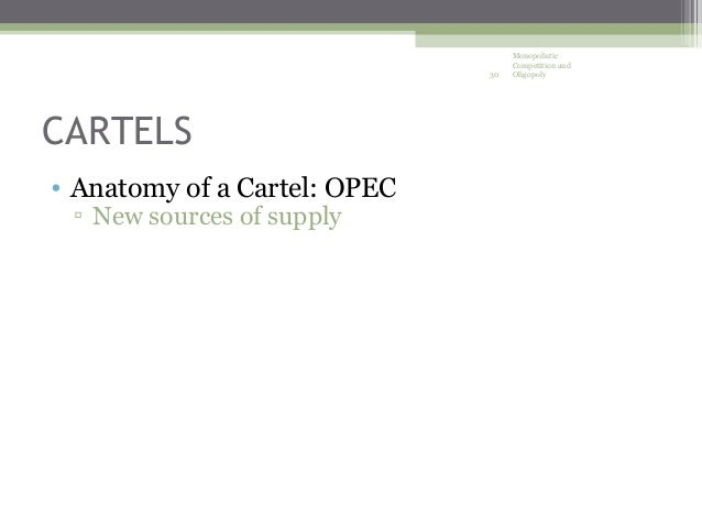 opec oligopoly Here is a paraphrase of his argument[1]: in 1985, opec abandoned its oligopoly/ cartel pricing power in an attempt to deter contemporary.